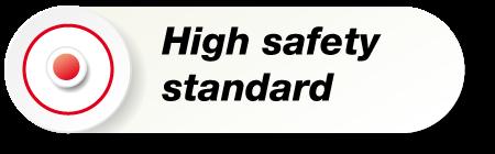 High Safety Standard
